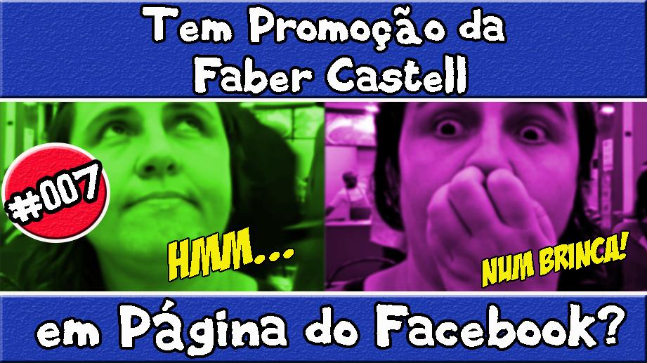 #007 – Tem Promoção da Faber Castell em Página do Facebook?