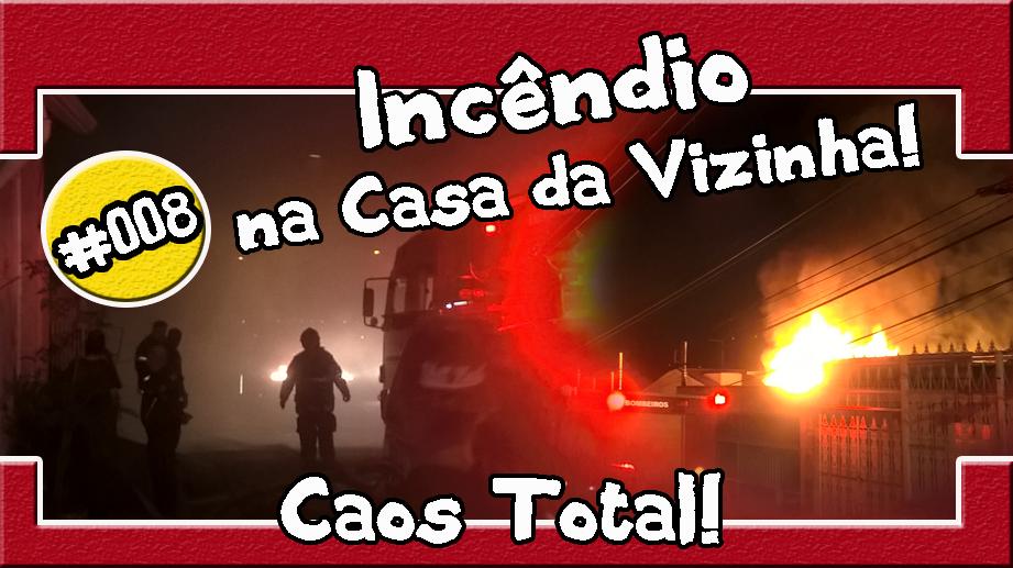 #008 – Incêndio na Casa da Vizinha! Caos Total!