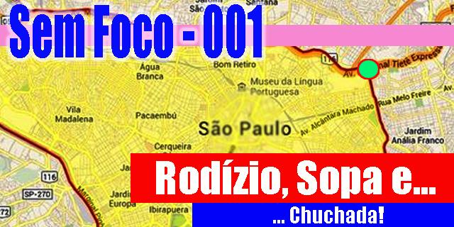 Sem Foco – 001 – Rodízio, Sopa e a Chuchada!!!